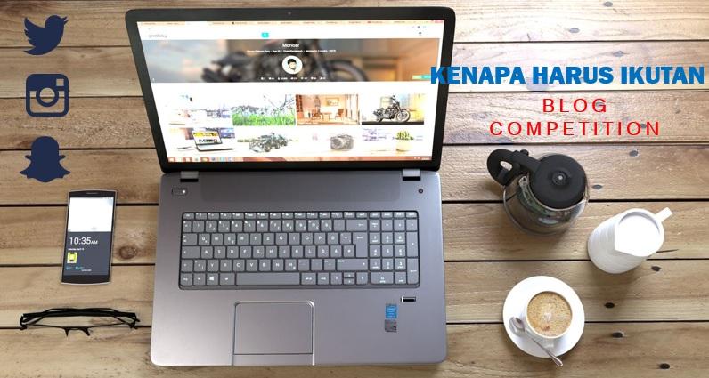 Kenapa Harus Nyoba Ikut Blog Competition?
